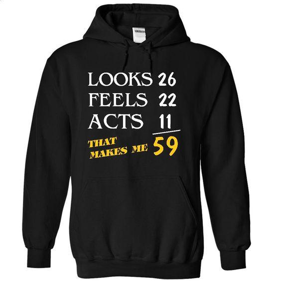Looks 26 Feels 22 Acts 11 – That Makes Me 59 T Shirt, Hoodie, Sweatshirts - tshirt design #tee #hoodie