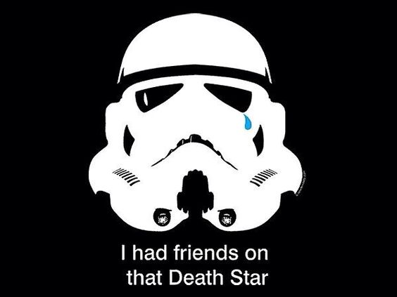 I had friends on the Death Star, never forget