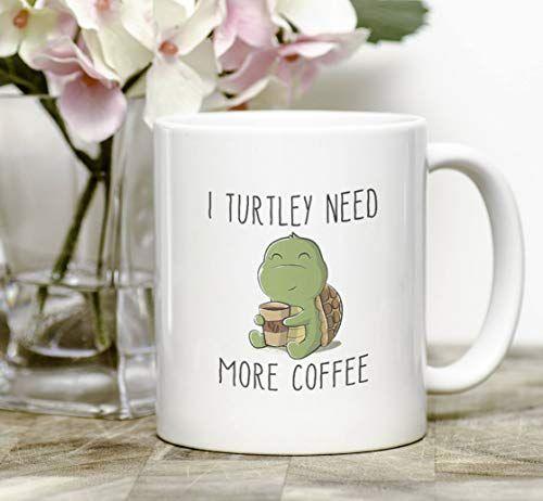 I Turtley Need More Coffee Funny Mug Turtle Mug Coffee Lovers