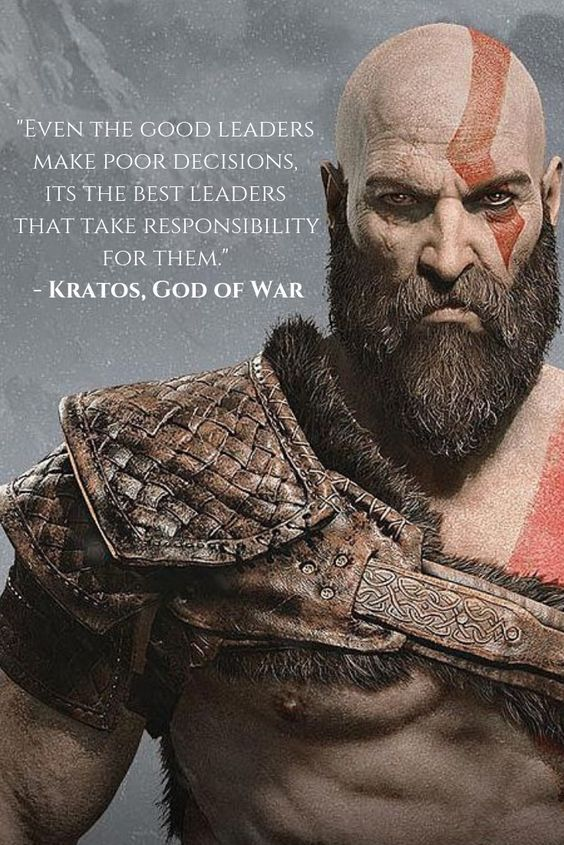 Even The Good Leaders Make Poor Decisions It S The Best Leaders That Take Responsibility For Them Kratos God Of War Kratos God Of War Video Game Quotes