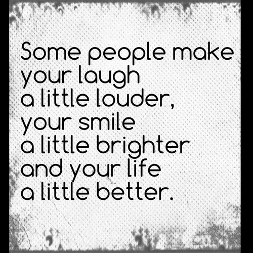 Some People Make You Laugh A Little Louder, Your Smile