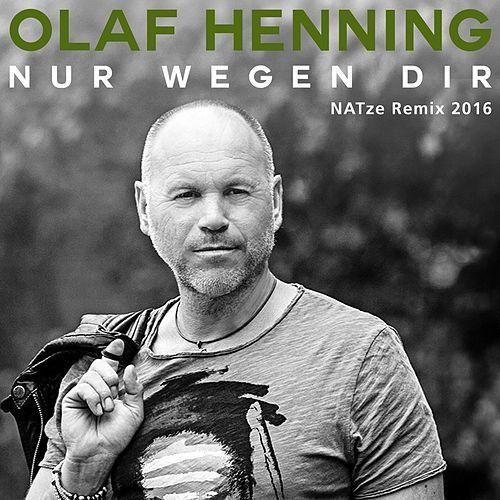 Nur wegen Dir (NATze Remix 2016) von Olaf Henning