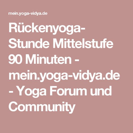 Rückenyoga- Stunde Mittelstufe 90 Minuten - mein.yoga-vidya.de - Yoga Forum und Community