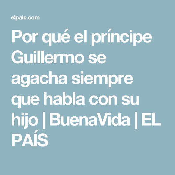 Por qué el príncipe Guillermo se agacha siempre que habla con su hijo   BuenaVida   EL PAÍS