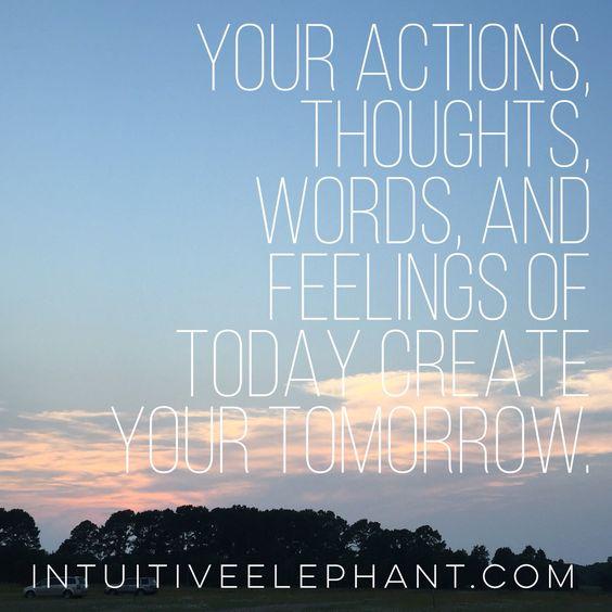 今日のあなたの行動、思考、言葉、感情があなたの明日を創りだす。: