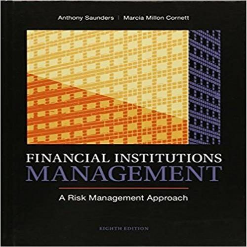 Solution Manual For Financial Institutions Management A Risk Management Approach 8th Edition By Saunders Financial Institutions Risk Management Bank Financial