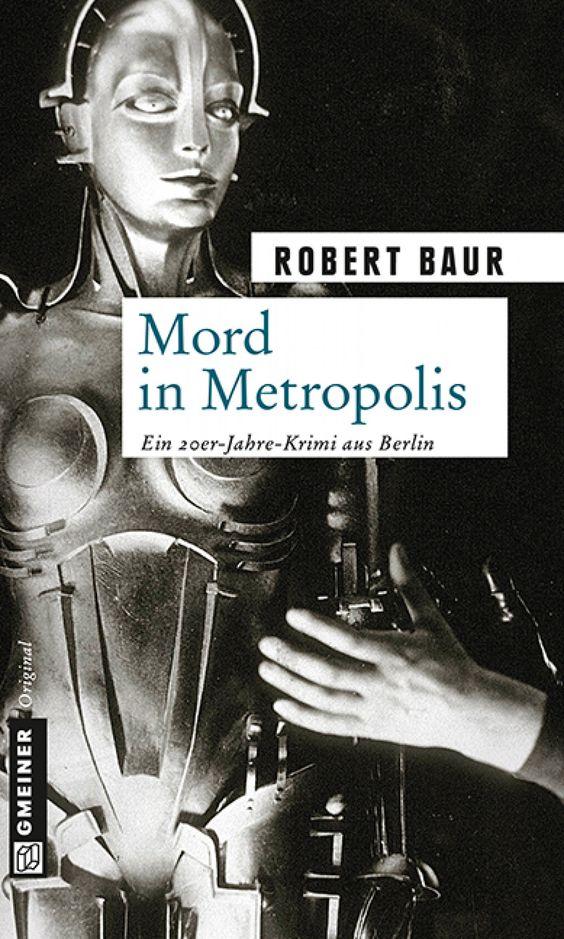 """""""Mord in Metropolis"""" - ein Kriminalroman aus dem Berlin der 20er von Robert Baur"""