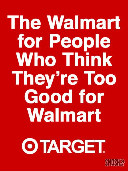 LOL... it's only funny cause its TRUE!  I <3 Target and I'll pay more so I don't have to deal with the creepy Walmart clientel. (i didn't write that, but it's true)