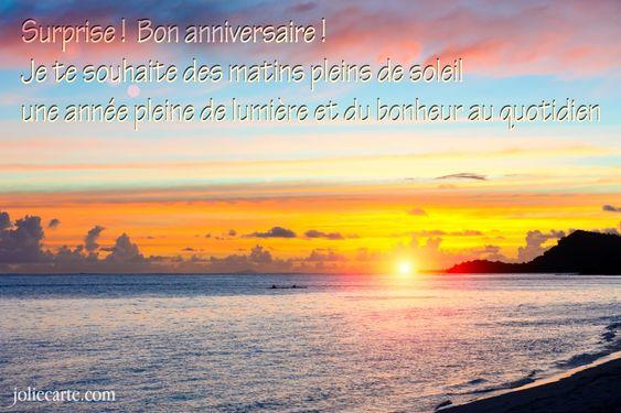 Surprise !  Bon anniversaire !  Je te souhaite des matins pleins de soleil  une année pleine de lumière et du bonheur au quotidien