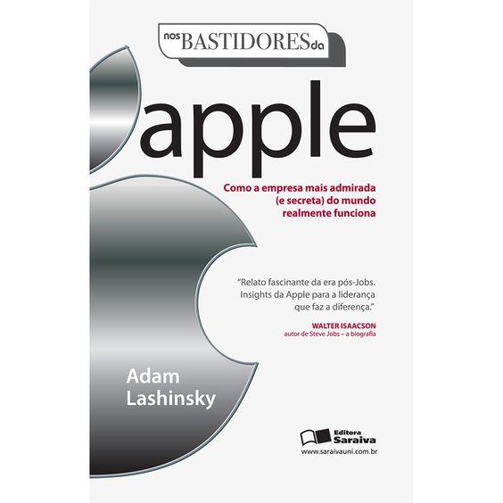 Nos Bastidores da Apple - Como a Empresa Mais Admirada (e Secreta) do Mundo Realmente Funciona - Adam Lashinsky (R$ 31,41)