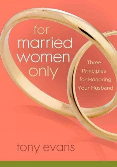 For Married Women Only: Three Principles for Honoring Your Husband