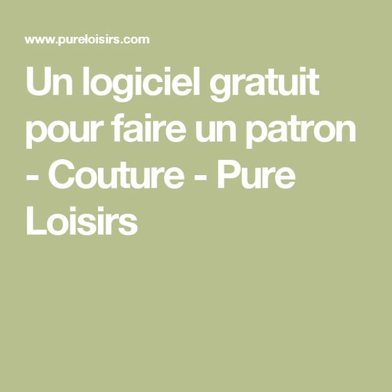 un logiciel gratuit pour faire un patron couture pure loisirs couture pinterest patron. Black Bedroom Furniture Sets. Home Design Ideas