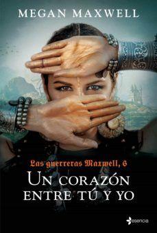 Las Guerreras Maxwell 6 Un Corazon Entre Tu Y Yo Libros En Inglés Descargar Mobi Megan Maxwell Libros Megan Maxwell Megan Maxwell Pdf