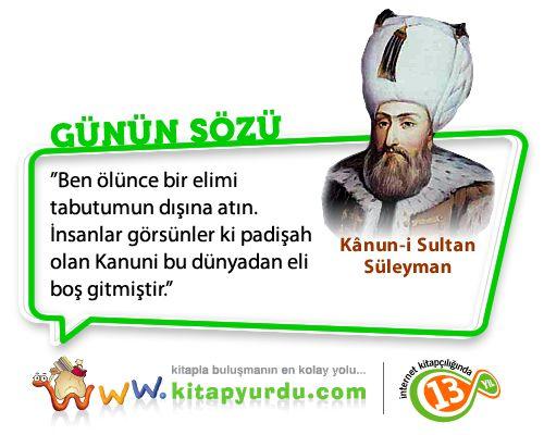Osmanlı İmparatorluğu'nun onuncu padişahı ve 89. İslam halifesi Kanuni Sultan Süleyman'dan bir söz.