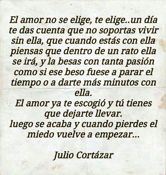 """""""El amor no se elige, te elige (...)"""" - Julio Cortázar ..."""