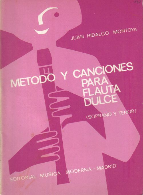Metodo y Canciones para flauta dulce (soprano y tenor). Juan Hidalgo Montoya