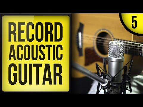 Record Mix And Release A Song Part 5 Recording Acoustic Guitar Youtube Guitar Youtube Guitar Acoustic Guitar