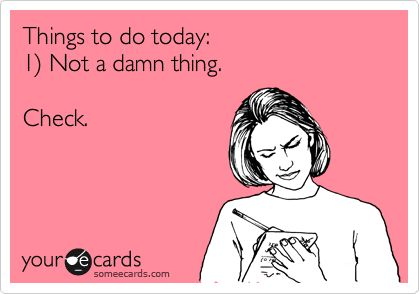 Funny Confession Ecard: Things to do today: 1) Not a damn thing. Check.