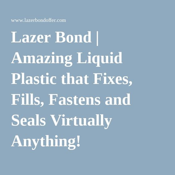 Lazer Bond | Amazing Liquid Plastic that Fixes, Fills, Fastens and Seals Virtually Anything!