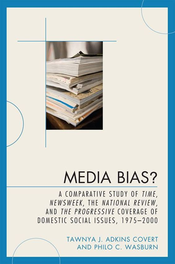 Media Bias?: A Comparative Study of Time, Newsweek, the National Review, and The Progressive Coverage of Domestic...