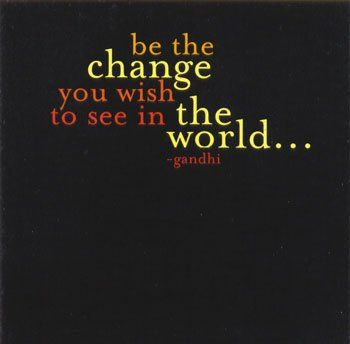 ...be the change