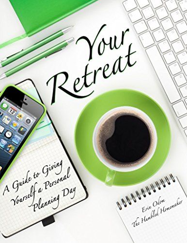 Your Retreat: A Guide to Giving Yourself a Personal Planning Day by Erin Odom