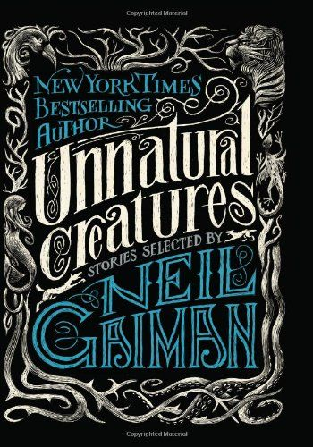 Unnatural Creatures is a collection of short stories about the fantastical things that exist only in our minds—collected and introduced by Neil Gaiman.   The sixteen stories range from the whimsical to the terrifying. The magical creatures range from werewolves to sunbirds to beings never before classified. E. Nesbit, Diana Wynne Jones, Gahan Wilson, and other literary luminaries contribute to the anthology.