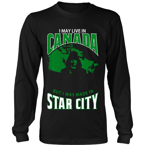 I May Live In Canada But I Was Made in Star City LIMITED EDITION