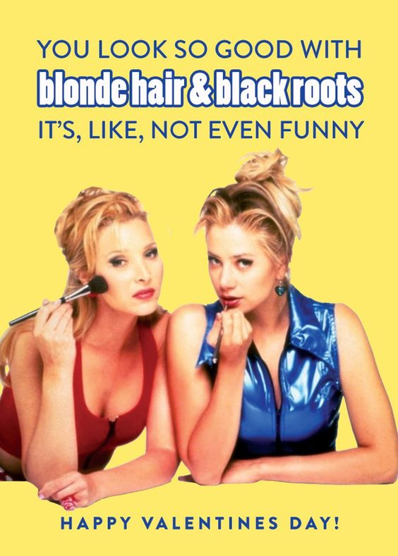 "Pin for Later: Valentines Only '90s Girls Will Truly Understand ""You look so good with blond hair and black roots it's, like, not even funny."""