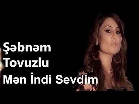 Sebnem Tovuzlu Men Indi Sevdim Hd Youtube Muzik