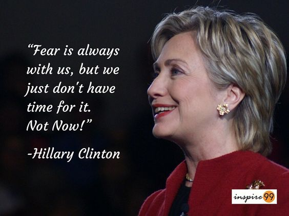 Hillary Clinton Quote Fear Is Always With Us But We Dont Have Time For Ithillary