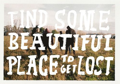 find some beautiful place and get lost