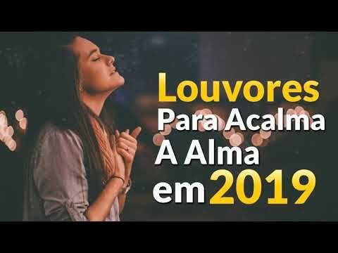 Louvores Para Acalma A Alma Em 2019 Musicas Gospel General Top
