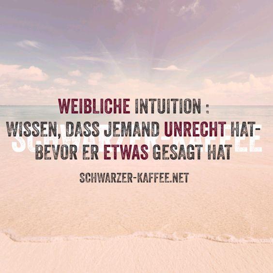 Weibliche Intuition: Wissen, dass jemand Unrecht hat - bevor er etwas gesagt hat.