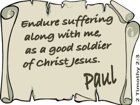 Endure suffering along with me, as a good soldier of ...