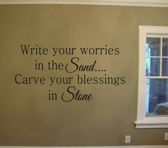 Write Your Worries In The Sand Carve Your Blessings In