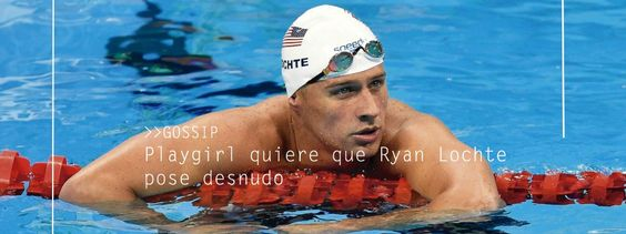 Playgirl quiere que Ryan Lochte pose desnudo