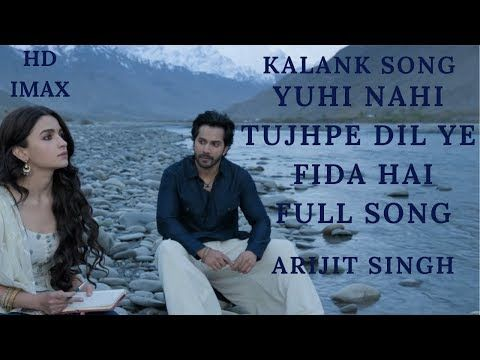 Kalank Song Yuhi Nahi Tujhpe Dil Ye Fida Hai Full Video Song Arijit Singh Fanmade Kalank Songs Youtube Songs Bollywood Music Music Songs
