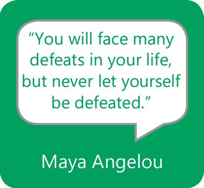 """""""You will face many defeats in your life, but never let yourself be defeated."""" — Maya Angelou"""
