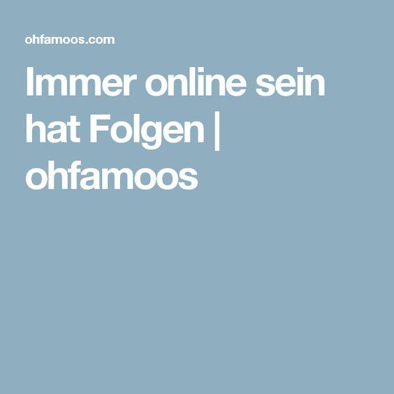 Immer online sein hat Folgen | ohfamoos