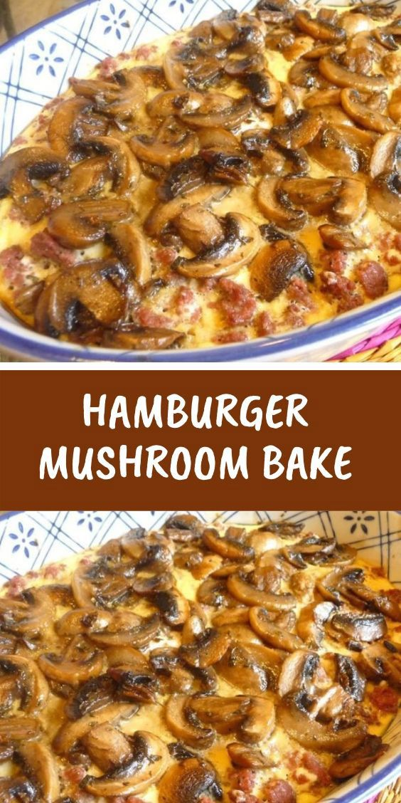 Hamburger Mushroom Bake Beef And Mushroom Recipe Easy Casserole Recipes Easy Meat Recipes