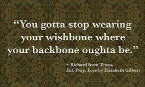 You gotta stop wearing your wishbone where your backbone oughta be.