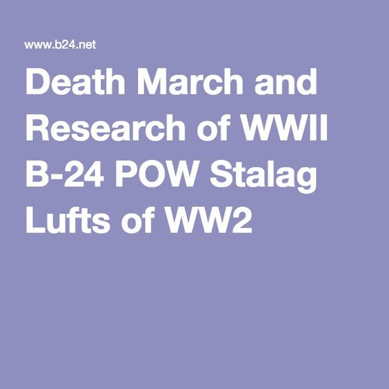 Death March and Research of WWII B-24 POW Stalag Lufts of WW2