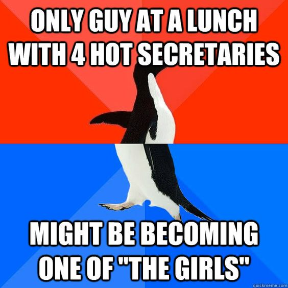 Socially Awesome Awkward Penguin - only guy at a lunch with 4 hot secretaries might be becoming