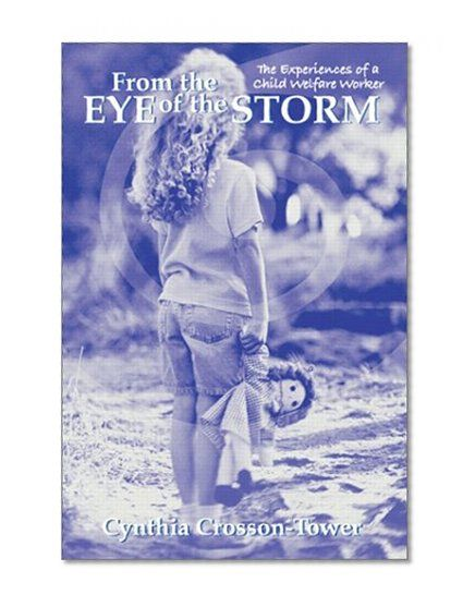 From the Eye of the Storm: The Experiences of a Child Welfare Worker/Cynthia Crosson-Tower