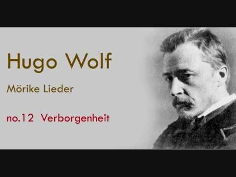 Hugo Wolf Mörike Lieder Verborgenheit  Today's Classical Corner.. Hugo Wolf!  Hugo Wolf's Morike Lieder are 53 in number, all written within a few months in 1888. Eduard Mörike was the author of poetic idylls and delightful fairy tales, which inspired Wolf to write some of his most popular, enduring, and endearing songs. This is just one of them.