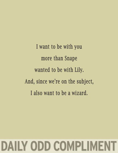 Haha, this is fantastic: Daily Odd Compliments Funny, Boyfriend Quotes Funny, Compliments To Give A Guy, My Life, Snape Quotes, Daily Odd Compliment Boyfriend, Marry Me, Harry Potter Humor, Boyfriend Humor