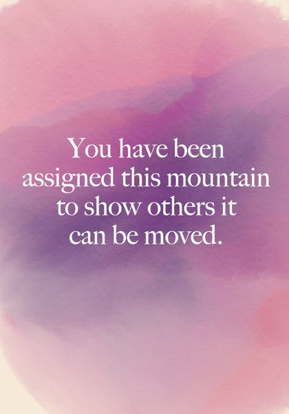 """""""You have been assigned this mountain to show others it can be moved."""" - Beautiful Words on Resilience That Will Give You Strength in Dark Times - Photos"""