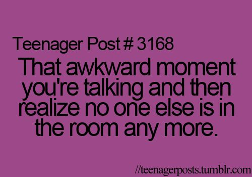 yeahh, embarrassing. all the time!