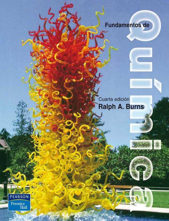 FUNDAMENTOS DE QUÍMICA 4ED Autor: Ralph Burns   Editorial: Pearson  Edición: 4 ISBN: 9789702602811 ISBN ebook: 9786073200349 Páginas: 392 Área: Ciencias y Salud Sección: Química
